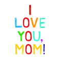 Phrase I LOVE YOU MOM child writing style vector image