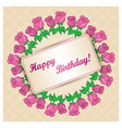 greeting card with frame of roses for birthday vector image