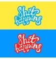 Shit happens hand written lettering label sticker vector image