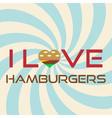 I love hamburgers simple retro background slogan vector image