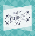 Happy Fathers Day greeting card with floral vector image