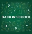 back to school chalk drawing on blackboard vector image