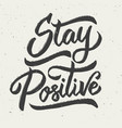 stay positive hand drawn lettering phrase vector image