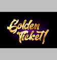 golden ticket 3d gold golden text metal logo icon vector image