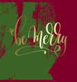 be merry - gold hand lettering on green and purple vector image