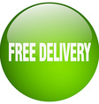free delivery green round gel isolated push button vector image