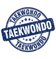 taekwondo blue grunge round vintage rubber stamp vector image