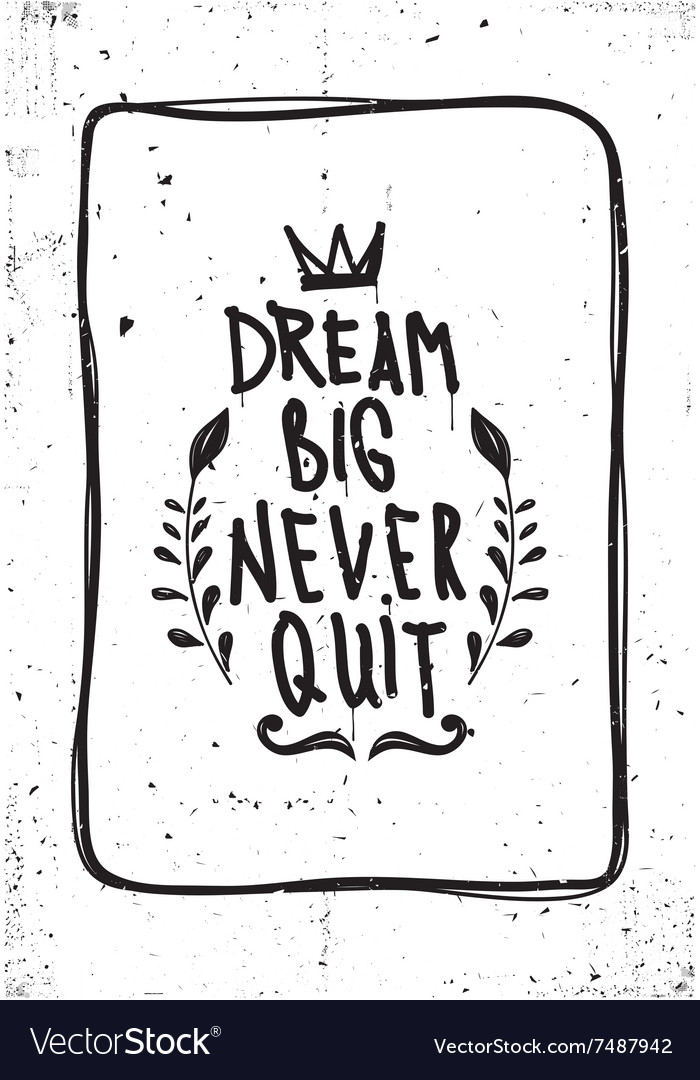 Quote dream big never quit vector