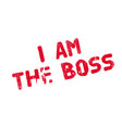 i am the boss rubber stamp vector image