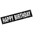 square grunge black happy birthday stamp vector image