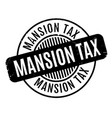 mansion tax rubber stamp vector image