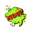 comic speech chat bubble pop art style now vector image
