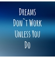 blurred background with cute text DREAMS DONT WORK vector image