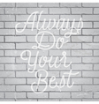 slogan brickwall light always do your best vector image
