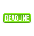 Deadline green 3d realistic square isolated button vector image