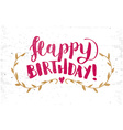 Happy Birthday Hand Drawn Calligraphy Pen Brush vector image