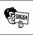 man holding in arm a sign saying sarcasm vector image