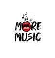 more music grunge inspirational lettering vector image