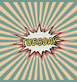 tuesday day week comic sound vector image vector image