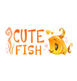 Cute gold fish and slogan on white background vector image