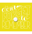 dont forget to remember lettering vector image