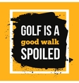 Golf is a good walk spoiled Sport motivational vector image