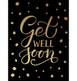 Hand sketched inspirational quote Get well Soon vector image