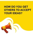Megaphone with HOW DO YOU GET OTHERS TO ACCEPT vector image