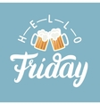 Hello Friday hand lettering with pint of beer on vector image