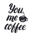 You me and coffee hand lettering with cup of vector image