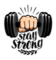 dumbbell in hand stay strong lettering gym vector image vector image