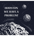 Houston we have a problem vector image