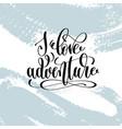 i love adventure hand lettering inscription vector image