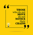 Inspirational motivational quote Those who do not vector image