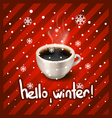 cup of coffee and hello winter vector image