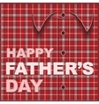 Template cards for fathers day Plaid shirt vector image