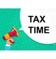 Hand holding megaphone with TAX TIME announcement vector image