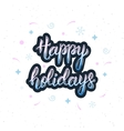 Happy Holidays hand written modern brush lettering vector image