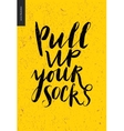 Pull Up Your Socks lettering vector image