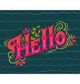Hello Hand drawn vintage lettering with floral vector image