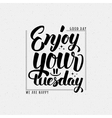 Enjoy your tuesday brush lettering quote vector image
