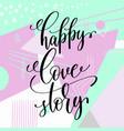 happy love story handwritten lettering positive vector image
