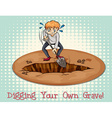 Digging your own grave vector image