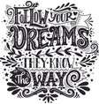 Follow your dreams They know the way Inspirational vector image vector image