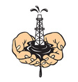 Hands holding an oil rig Oil production vector image