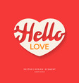 image of heart with lettering hello love vector image