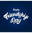 Happy friendship day hand written lettering for vector image