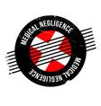 medical negligence rubber stamp vector image vector image