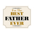 best father ever vector image