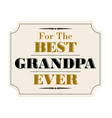 best grandpa ever gold black vector image